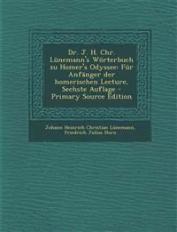 Dr. J. H. Chr. Lunemann's Worterbuch Zu Homer's Odyssee: Fur Anfanger Der Homerischen Lecture, Sechste Auflage