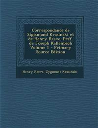 Correspondance de Sigismond Krasinski Et de Henry Reeve. Pref. de Joseph Kallenbach Volume 1