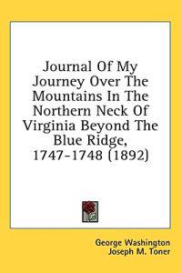 Journal Of My Journey Over The Mountains In The Northern Neck Of Virginia Beyond The Blue Ridge, 1747-1748