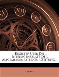 Register Uber Die Intelligenzblatt Der Allgemeinen Literatur Zeitung...