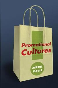 Promotional Cultures: The Rise and Spread of Advertising, Public Relations,