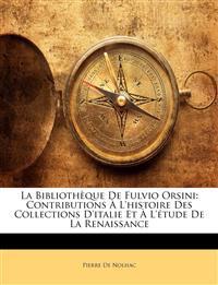 La Bibliothèque De Fulvio Orsini: Contributions À L'histoire Des Collections D'italie Et À L'étude De La Renaissance