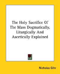 The Holy Sacrifice of the Mass Dogmatica