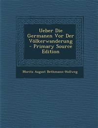 Ueber Die Germanen Vor Der Völkerwanderung - Primary Source Edition