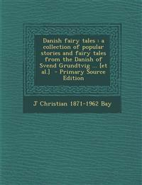 Danish Fairy Tales: A Collection of Popular Stories and Fairy Tales from the Danish of Svend Grundtvig ... [Et Al.] - Primary Source Editi