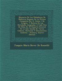 Memoria de Los Pobladores de Mallorca Despues de La Ultima Conquista Por D. Jaime I de Aragon, y Noticia de Las Heredades Asignadas a Cada Uno de Ello