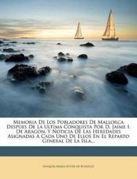 Memoria de Los Pobladores de Mallorca Despues de La Ultima Conquista Por D. Jaime I. de Aragon, y Noticia de Las Heredades Asignadas a Cada Uno de Ell