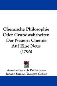 Chemische Philosophie Oder Grundwahrheiten Der Neuern Chemie Auf Eine Neue