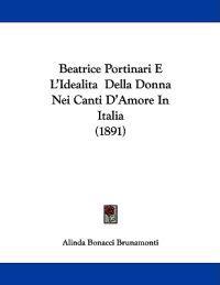Beatrice Portinari E L'idealita Della Donna Nei Canti D'amore in Italia