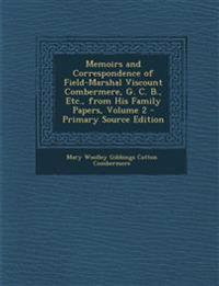 Memoirs and Correspondence of Field-Marshal Viscount Combermere, G. C. B., Etc., from His Family Papers, Volume 2