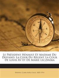 Le Président Hénault Et Madame Du Deffand. La Cour Du Régent, La Cour De Louis Xv Et De Marie Leczinska