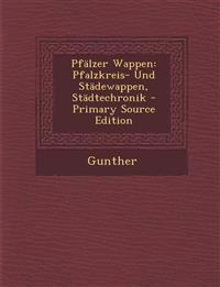 Pfälzer Wappen: Pfalzkreis- Und Städewappen, Städtechronik - Primary Source Edition