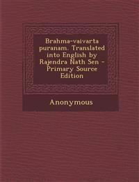 Brahma-vaivarta puranam. Translated into English by Rajendra Nath Sen - Primary Source Edition