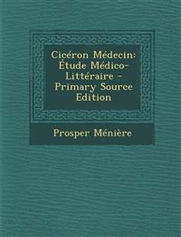 Ciceron Medecin: Etude Medico-Litteraire