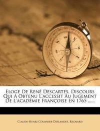 Eloge De René Descartes. Discours Qui A Obtenu L'accessit Au Jugement De L'académie Françoise En 1765 ......