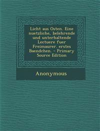 Licht aus Osten. Eine nuetzliche, belehrende und unterhaltende Lectuere fuer Freimaurer. erstes Baendchen. - Primary Source Edition
