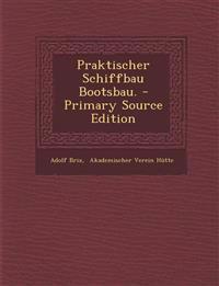 Praktischer Schiffbau Bootsbau. - Primary Source Edition