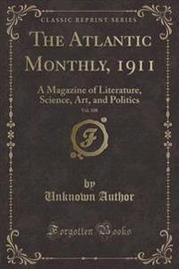 The Atlantic Monthly, 1911, Vol. 108