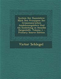 System Der Raumlehre: Nach Den Prinzipien Der Grassmann'schen Ausdehnungslehre Und Als Einleitung in Dieselbe Dargestellt, Volume 1 - Primary Source E