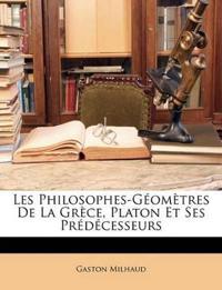Les Philosophes-Géomètres De La Grèce, Platon Et Ses Prédécesseurs