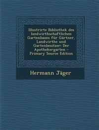 Illustrirte Bibliothek Des Landwirthschaftlichen Gartenbaues Fur Gartner, Landwirthe Und Gartenbesitzer: Der Apothekergarten - Primary Source Edition