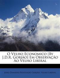 O Velho Economico [By J.D.R. Gorjão] Em Observação Ao Velho Liberal