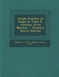 Oracao Funebre Do Bispo de Vizeu D. Antonio Alves Martins - Primary Source Edition