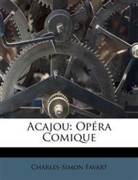 Acajou: Opéra Comique