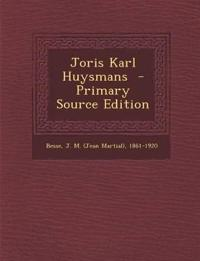 Joris Karl Huysmans - Primary Source Edition