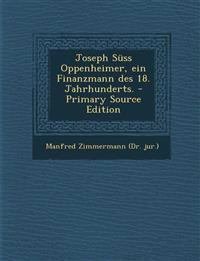 Joseph Suss Oppenheimer, Ein Finanzmann Des 18. Jahrhunderts. - Primary Source Edition