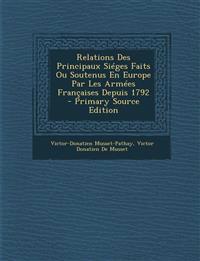 Relations Des Principaux Sieges Faits Ou Soutenus En Europe Par Les Armees Francaises Depuis 1792