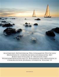 Allgemeines Repertorium Der Gesammten Deutschen Medizinisch-chirurgischen Journalistik: Mit Berücksichtigung D. Neuesten Und Wissenswürdigsten Aus D.