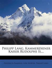 Philipp Lang, Kammerdiener Kaiser Rudolphs Ii....