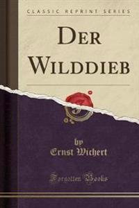 Der Wilddieb (Classic Reprint)
