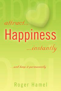 Attract... Happiness ...instantly