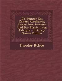 Die Münzen Des Kaisers Aurelianus, Seiner Frau Severina Und Der Fürsten Von Palmyra