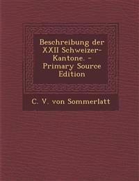 Beschreibung der XXII Schweizer-Kantone. - Primary Source Edition