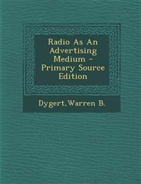 Radio As An Advertising Medium - Primary Source Edition