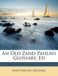 Old Zand-Pahlavi Glossary, Ed