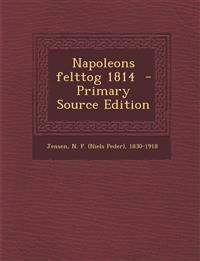 Napoleons Felttog 1814 - Primary Source Edition