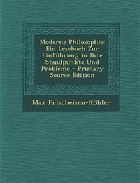 Moderne Philosophie: Ein Lesebuch Zur Einfuhrung in Ihre Standpunkte Und Probleme