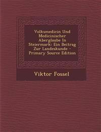 Volksmedicin Und Medicinischer Aberglaube In Steiermark: Ein Beitrag Zur Landeskunde