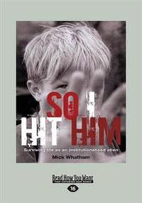 So I Hit Him: Surviving Life as an Institutionalised Alien (Large Print 16pt)