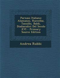 Parnaso Italiano: Alamanni, Ruccellai, Tansillo, Baldi, Diadascalici del Secolo XVI - Primary Source Edition