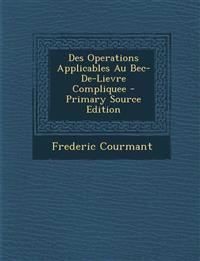 Des Operations Applicables Au Bec-de-Lievre Compliquee - Primary Source Edition