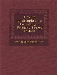 A Farm Philosopher: A Love Story - Primary Source Edition