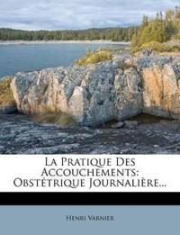 La Pratique Des Accouchements: Obstétrique Journalière...