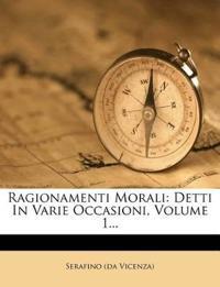 Ragionamenti Morali: Detti In Varie Occasioni, Volume 1...