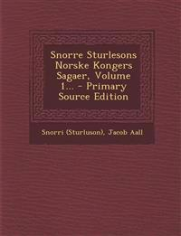 Snorre Sturlesons Norske Kongers Sagaer, Volume 1... - Primary Source Edition