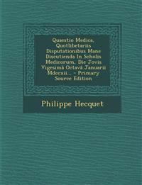 Quaestio Medica, Quotlibetariis Disputationibus Mane Discutienda In Scholis Medicorum, Die Jovis Vigesimâ Octavâ Januarii Mdccxii... - Primary Source